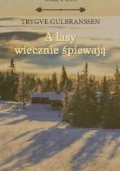 Okładka książki A lasy wiecznie śpiewają Trygve Gulbranssen