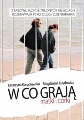 Okładka książki W co grają matki i córki Magdalena Kuydowicz,Katarzyna Korpolewska