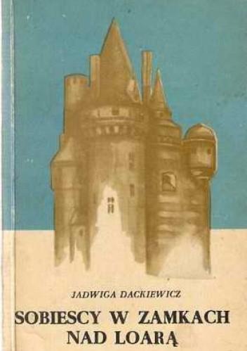 Sobiescy w zamkach nad Loarą - Jadwiga Dackiewicz (199405 ...
