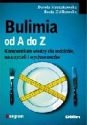 Okładka książki Bulimia od A do Z. Kompendium wiedzy dla rodziców, nauczycieli i wychowawców. Dorota Mroczkowska,Beata Ziółkowska