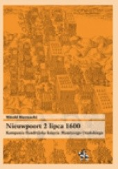 Okładka książki Nieuwpoort 2 lipca 1600.  Kampania flandryjska księcia Maurycego Orańskiego Witold Biernacki