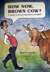 Okładka książki How now, brown cow? A Course in the Pronunciation of English with Exercises and Dialogues Mimi Ponsonby