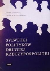 Okładka książki Sylwetki polityków Drugiej Rzeczypospolitej Jacek M. Majchrowski,Jacek Czajowski