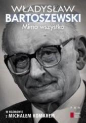 Okładka książki Mimo wszystko. Władysław Bartoszewski w rozmowie z Michałem Komarem Władysław Bartoszewski,Michał Komar