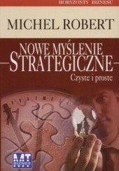 Okładka książki Nowe myślenie strategiczne. Czyste i proste Michel Robert