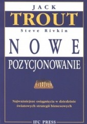 Okładka książki Nowe pozycjonowanie. Najważniejsze osiągnięcia w dziedzinie światowych strategii biznesowych Jack Trout,Steve Rivkin