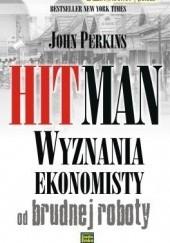 Okładka książki Hitman. Wyznania ekonomisty od brudnej roboty John Perkins