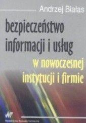 Okładka książki Bezpieczeństwo informacji i usług w nowoczesnej instytucji i firmie Andrzej Białas