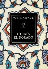 Okładka książki Utrata El Dorado. Historia kolonialna V.S. Naipaul