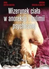 Okładka książki Wizerunek ciała w anoreksji i bulimii psychicznej Anna Brytek-Matera,Adriana Rybicka-Klimczyk
