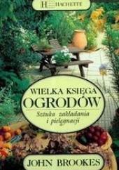 Okładka książki Wielka księga ogrodów. Sztuka zakładania i pielęgnacji John Brookes