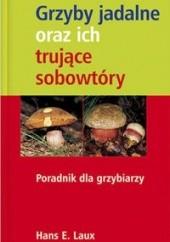 Okładka książki Grzyby jadalne oraz ich trujące sobowtóry Hans E. Laux