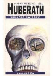 Okładka książki Gniazdo światów Marek S. Huberath
