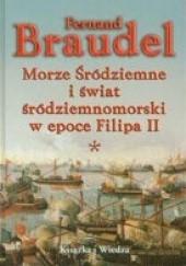 Okładka książki Morze Śródziemne i świat śródziemnomorski w epoce Filipa II Tom 1 Fernand Braudel