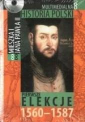 Okładka książki Multimedialna historia Polski - TOM 8 - Pierwsze elekcje 1560-1587 Tadeusz Cegielski,Beata Janowska,Joanna Wasilewska-Dobkowska