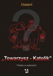 Okładka książki Towarzysz – Katolik. Polska w pytaniach Docent