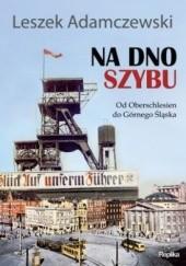 Okładka książki Na dno szybu Leszek Adamczewski