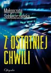 Okładka książki Z ostatniej chwili Małgorzata Sobieszczańska