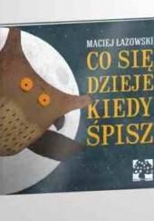 Okładka książki Co się dzieje kiedy śpisz Maciej Łazowski