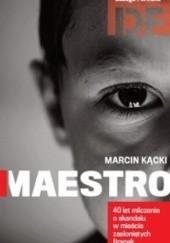 Okładka książki Maestro. Historia milczenia Marcin Kącki