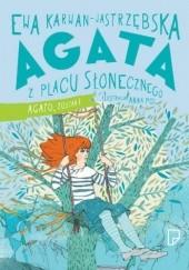 Okładka książki Agata z Placu Słonecznego. Agato, zostań! Ewa Karwan-Jastrzębska