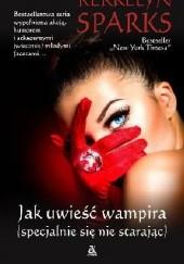 Okładka książki Jak uwieść wampira (specjalnie się nie starając) Kerrelyn Sparks