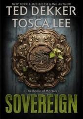 Okładka książki Sovereign Ted Dekker,Tosca Lee