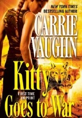 Okładka książki Kitty Goes to War Carrie Vaughn