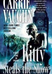 Okładka książki Kitty Steals the Show Carrie Vaughn