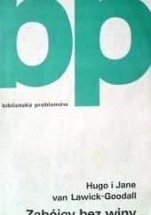 Okładka książki Zabójcy bez  winy Jane Goodall,Hugo Arndt Rodolf van Lawick