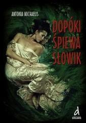 Okładka książki Dopóki śpiewa słowik Antonia Michaelis