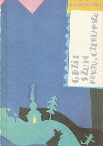Okładka książki Gdzie szum Prutu, Czeremoszu