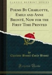 Okładka książki Poems By Charlotte, Emily and Anne Brontë, Now for the First Time Printed Charlotte Brontë, Anne Brontë, Emily Jane Brontë