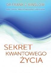 Okładka książki Sekret kwantowego życia Frank J. Kinslow