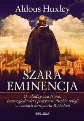Okładka książki Szara eminencja. O władzy zza tronu, bezwględności i polityce w służbie religii w czasach kardynała Richelieu Aldous Huxley