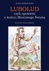 Okładka książki LUBOLUD, czyli opowieść o końcu Mrocznego Świata Dariusz Miliński,Agata Szmigrodzka
