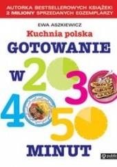 Okładka książki Kuchnia polska. Gotowanie w 20, 30, 40, 50 minut Ewa Aszkiewicz