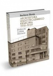 Okładka książki Architektura międzywojennego Krakowa 1918-1939. Budynki, ludzie, historie Barbara Zbroja