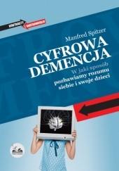 Okładka książki Cyfrowa demencja. W jaki sposób pozbawiamy rozumu siebie i swoje dzieci. Manfred Spitzer