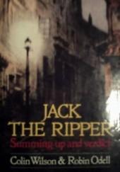 Okładka książki Jack the Ripper: Summing Up and Verdict Colin Wilson,Robin Odell,J.H.H. Gaute