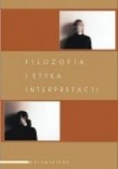 Okładka książki Filozofia i etyka interpretacji Andrzej Szahaj,Adam F. Kola