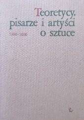 Okładka książki Teoretycy, pisarze i artyści o sztuce 1500 - 1600