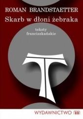 Okładka książki Skarb w dłoni żebraka. Teksty franciszkańskie Roman Brandstaetter
