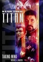 Okładka książki Star Trek. Titan. Taking Wing Andy Mangels,Michael A. Martin