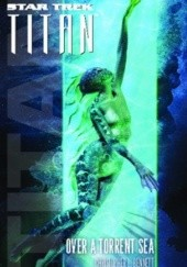 Okładka książki Star Trek. Titan. Over a Torrent Sea Christopher L. Bennett