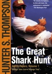 Okładka książki The Great Shark Hunt: Strange Tales from a Strange Time Hunter S. Thompson