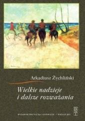 Okładka książki Wielkie nadzieje i dalsze rozważania Arkadiusz Żychliński