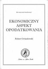 Okładka książki Ekonomiczny aspekt opodatkowania Robert Gwiazdowski