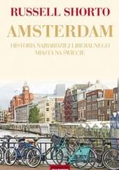 Okładka książki Amsterdam. Historia najbardziej liberalnego miasta na świecie Russell Shorto