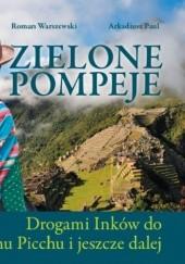 Okładka książki Zielone Pompeje. Drogami Inków do Machu Picchu i jeszcze dalej Roman Warszewski,Arkadiusz Paul